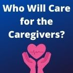 Who will care for the caregivers?