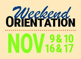 Weekend Orientation Nov. 9, 10, 16 and 17