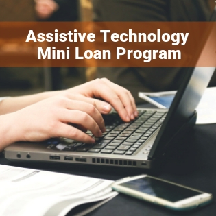 Hands typing on a laptop. Text says Assistive Technology Mini Loan Program.