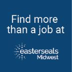 Find more than a job at Easterseals Midwest.