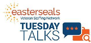 Easterseals Veteran Staffing Network Tuesday Talks.