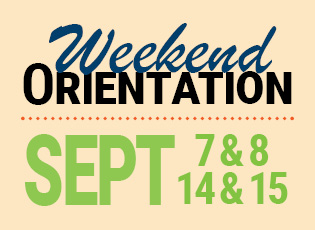 Weekend Orientation Sept. 7, 8, 14 and 15